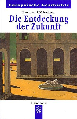 9783596601370: Die Entdeckung der Zukunft (Europäische Geschichte) (German Edition)