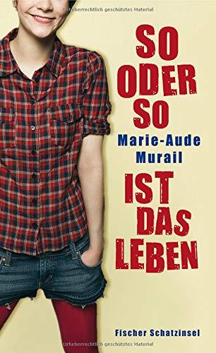 So oder so ist das Leben. Aus dem Franz. von Tobias Scheffel / Fischer Schatzinsel - Murail, Marie-Aude und Tobias Scheffel