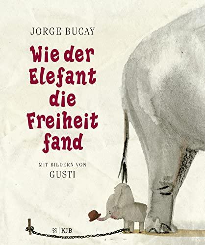 Wie der Elefant die Freiheit fand: Bucay, Jorge/Gusti