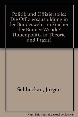 9783597105273: Politik und Offiziersbild: Die Offiziersausbildung in der Bundeswehr im Zeichen der Bonner Wende? (Innenpolitik in Theorie und Praxis)