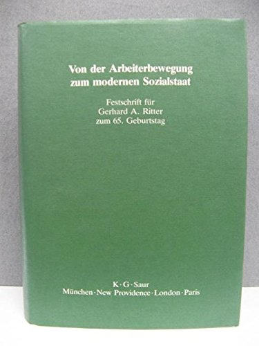 9783598112010: Von der Arbeiterbewegung zum modernen Sozialstaat: Festschrift f�r Gerhard A. Ritter zum 65. Geburtstag
