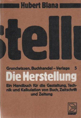 9783598200564: Die Herstellung: Ein Handbuch Fur Die Gestaltung, Technik Und Kalkulation Von Buch, Zeitschrift Und Zeitung, Aus: Grundwissen Buchhandel - Verlage, Bd. 5.