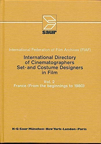9783598214325: International Directory of Cinematographers Set- and Costume Designers in Film : Vol 2 France (from the beginnings to 1980) (International Federation of Film Archives (FIAF), Volume 2)