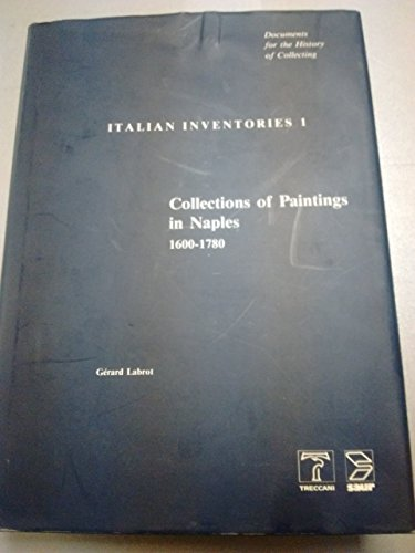 9783598216923: Italian Inventories: Collections of Paintings in Naples, 1600-178 0 (Documents for the History of Collecting, Vol 1, Part 1)