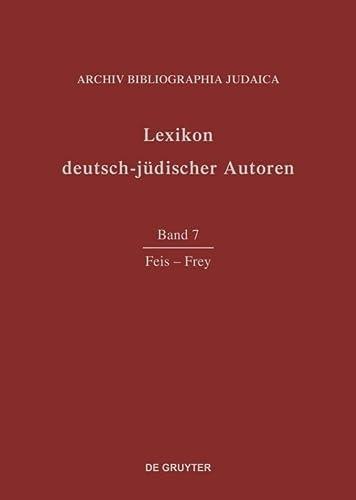 Lexikon deutsch-jüdischer Autoren: Vol 7: Feis-Frey (German Edition): Archiv Bibliographia Judaica ...