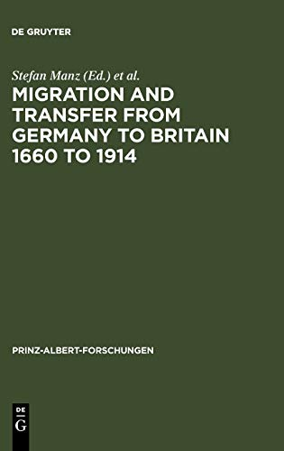 9783598230028: Migration and Transfer from Germany to Britain 1660 to 1914: Historical Relations and Comparisons (Prinz-Albert-Forschungen)