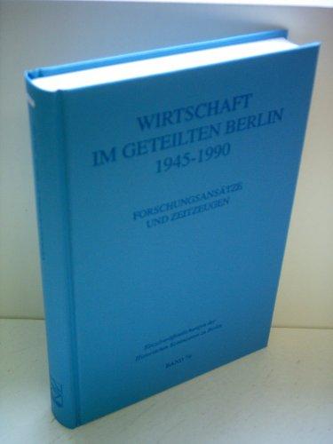 Wirtschaft Im Geteilten Berlin, 1945-1990: Forschungsansatze Und Zeitzeugen: Fischer, Wolfram;Bahr,...