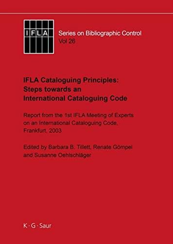 IFLA Cataloguing Principles: Steps Towards an International Cataloguing Code (IFLA series on ...