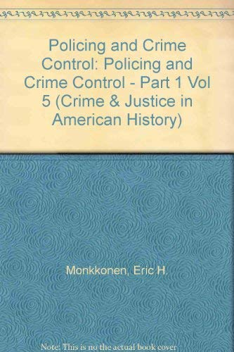 9783598414138: Policing and Crime Control, Part 1 (Crime and Justice, in American History, Vol 5 Part 1)