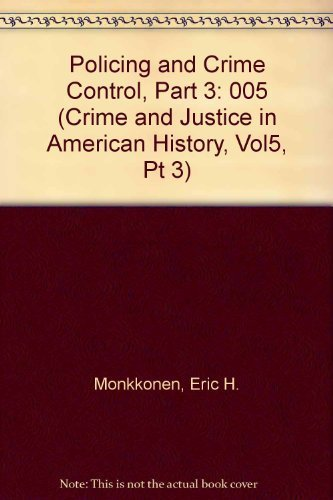 9783598416804: Policing and Crime Control, Part 3 (Crime and Justice in American History, Vol5, Pt 3)