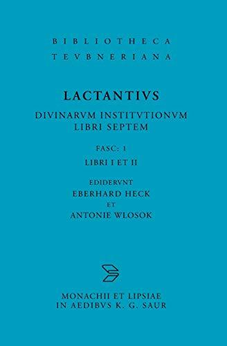 L. Caelius Firmianus Lactantius: Diuinarum Institutionum Libri: Editor-Eberhard Heck; Editor-Antonie