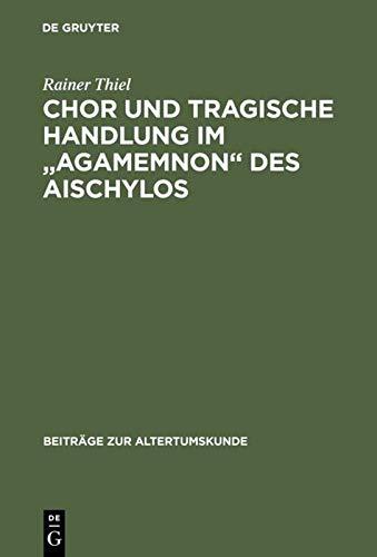 9783598774843: Chor Und Tragische Handlung Im Agamemnon Des Aischylos (Beitr GE Zur Altertumskunde) (German Edition)