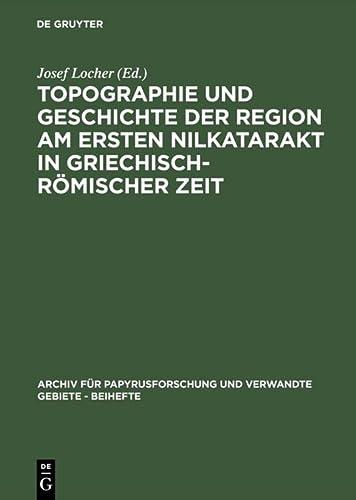 Topographie Und Geschichte Der Region Am Ersten Nilkatarakt in Griechisch-römischer Zeit (...