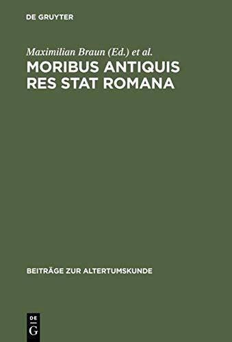 9783598776830: Moribus antiquis res stat Romana: R�mische Werte und r�mische Literatur im 3. und 2. Jh. v. Chr (Beitr�ge zur Altertumskunde)