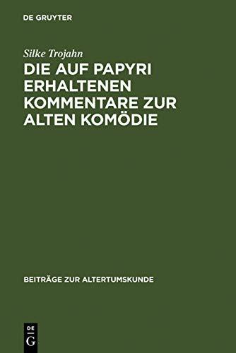 Die auf Papyri erhaltenen Kommentare zur Alten Komödie: Ein Beitrag zur Geschichte der antiken ...