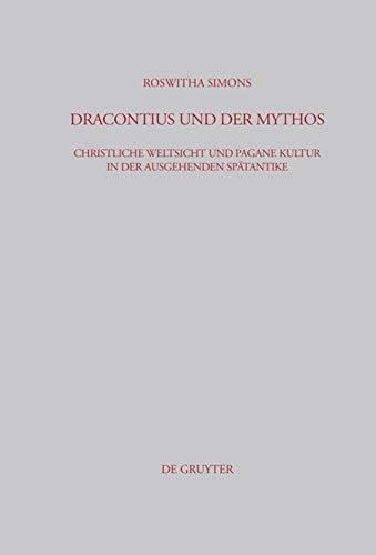 9783598777387: Dracontius und der Mythos: Christliche Weltsicht und pagane Kultur in der ausgehenden Spätantike (Beitrage Zur Altertumskunde)