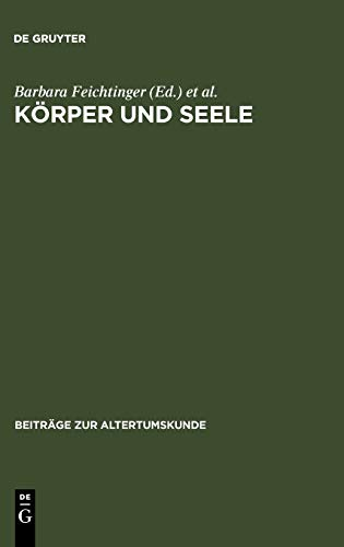 Körper und Seele: Aspekte spätantiker Anthropologie: Feichtinger, Barbara / Lake, Stephen / Seng, ...