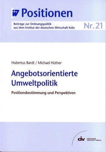 Angebotsorientierte Umweltpolitik. Positionsbestimmung und Perspektiven. IW-Positionen 21: Bardt (...