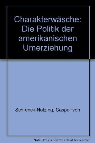 9783607000475: Charakterwäsche: Die Politik der amerikanischen Umerziehung (German Edition)