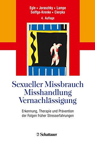 9783608429213: Sexueller Missbrauch, Misshandlung, Vernachlässigung: Erkennung, Therapie und Prävention der Folgen früher Stresserfahrungen