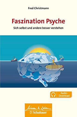 Faszination Psyche: Sie selbst und andere besser verstehen (Wissen & Leben) : Sie selbst und andere besser verstehen - Fred Christmann