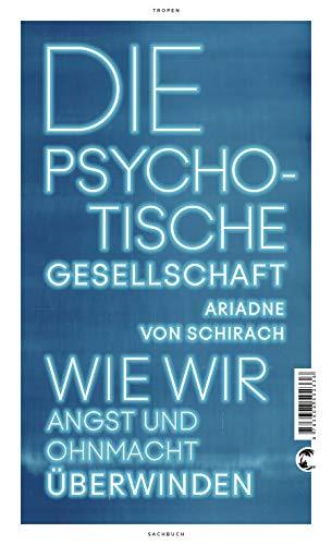 9783608502336: Die psychotische Gesellschaft: Wie wir Angst und Ohnmacht überwinden