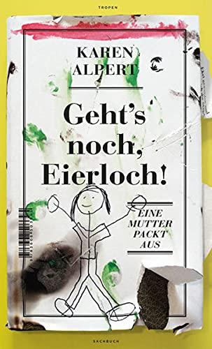 Geht's noch, Eierloch!: Eine Mutter packt aus: Karin Alpert, Dieter