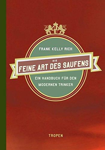 9783608504002: Die feine Art des Saufens: Ein Handbuch für den modernen Trinker