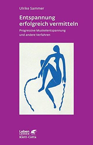 Entspannung erfolgreich vermitteln: Progressive Muskelentspannung und andere Verfahren