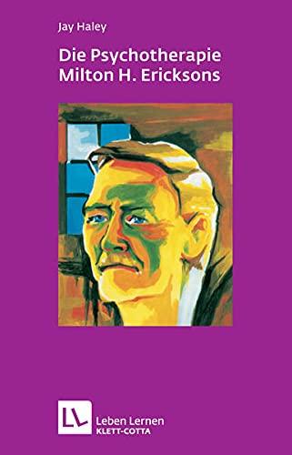 Die Psychotherapie Milton H. Ericksons - Jay Haley