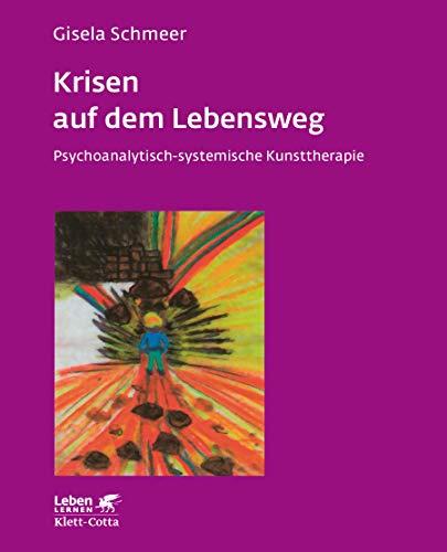 9783608890358: Krisen auf dem Lebensweg: Psychoanalytisch-systematische Kunsttherapie