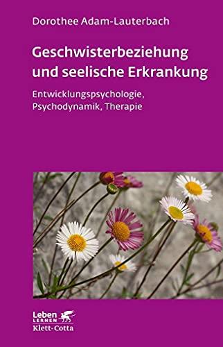 9783608891409: Geschwisterbeziehung und seelische Erkrankung: Entwicklungspsychologie, Psychodynamik, Therapie