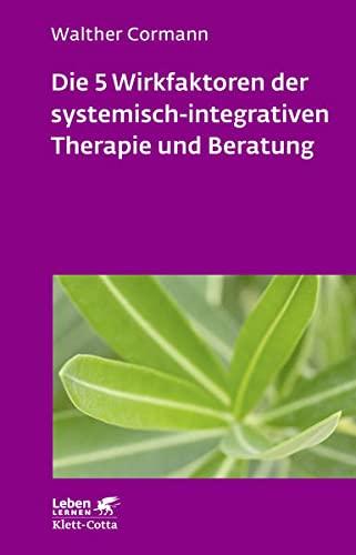 Die 5 Wirkfaktoren der systemisch-integrativen Therapie und Beratung (Paperback): Walter Cormann