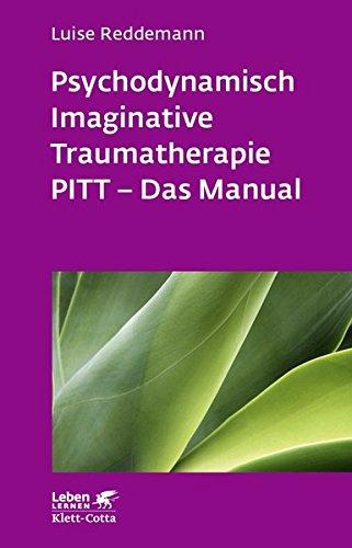 Psychodynamisch Imaginative Traumatherapie: PITT® - Das Manual. Ein resilienzorientierter Ansatz in...