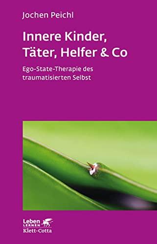 9783608892239: Innere Kinder, Täter, Helfer & Co: Ego-State-Therapie des traumatisierten Selbst