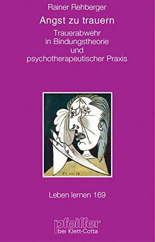 9783608897319: Angst zu trauern: Trauerabwehr in Bindungstheorie und psychotherapeutischer Praxis