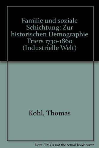 Familie und soziale Schichtung: Zur historischen Demographie Triers, 1730-1860 (Industrielle Welt) ...