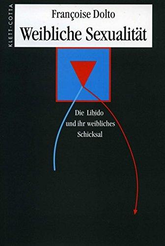 Weibliche Sexualität : Die Libido und ihr weibliches Schicksal - Francoise Dolto