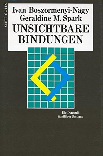 Unsichtbare Bindungen: Die Dynamik familiärer Systeme: Boszormenyi-Nagy, Ivan, Spark,