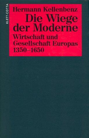 Die Wiege der Moderne . Wirtschaft und Gesellschaft Europas 1350 - 1650.: Kellenbenz, Hermann: