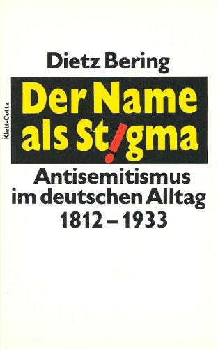 Der Name als Stigma: Antisemitismus im deutschen Alltag 1812-1933 (German Edition): Bering, Dietz