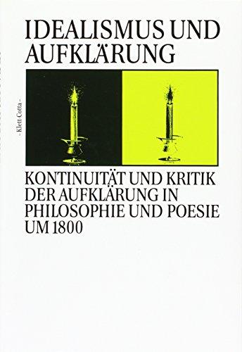 IDEALISMUS UND AUFKLÄRUNG Kontinuitaet und Kritik der Aufklaerung in Philosophie und Poesie um...