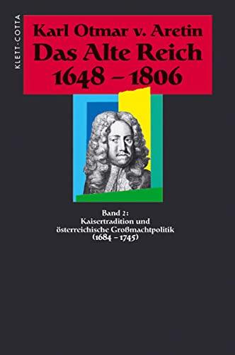Kaisertraditionen und österreichische Großmachtpolitik (1684 - 1745): Karl Otmar von ...