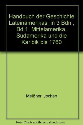Handbuch der Geschichte Lateinamerikas. Bd.1: Mittelamerika, Südamerika: Bernecker, Walther L.;