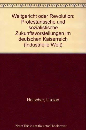 9783608915594: Weltgericht oder Revolution. Protestantische und sozialistische Zukunftsvorstellungen im deutschen Kaiserreich
