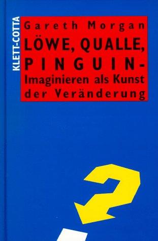9783608917925: Löwe, Qualle, Pinguin - Imaginieren als Kunst der Veränderung