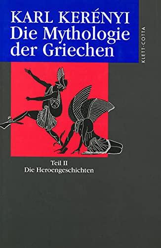 Die Mythologie der Griechen 2. Die Heroen-Geschichten : Die Heroengeschichten - Karl Kerényi