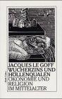 Wucherzins und Höllenqualen. Ökonomie und Religion im Mittelalter.: Le Goff, Jacques:
