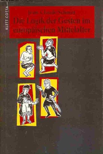 Die Logik der Gesten im europäischen Mittelalter von Jean-Claude Schmitt (Autor) Rolf Schubert Bodo...