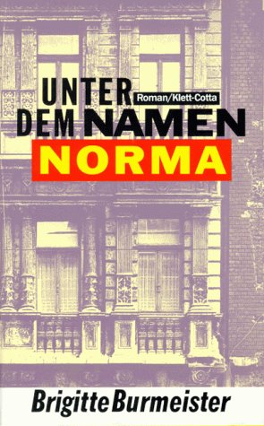 Unter dem Namen Norma. Roman.: Burmeister, Brigitte.